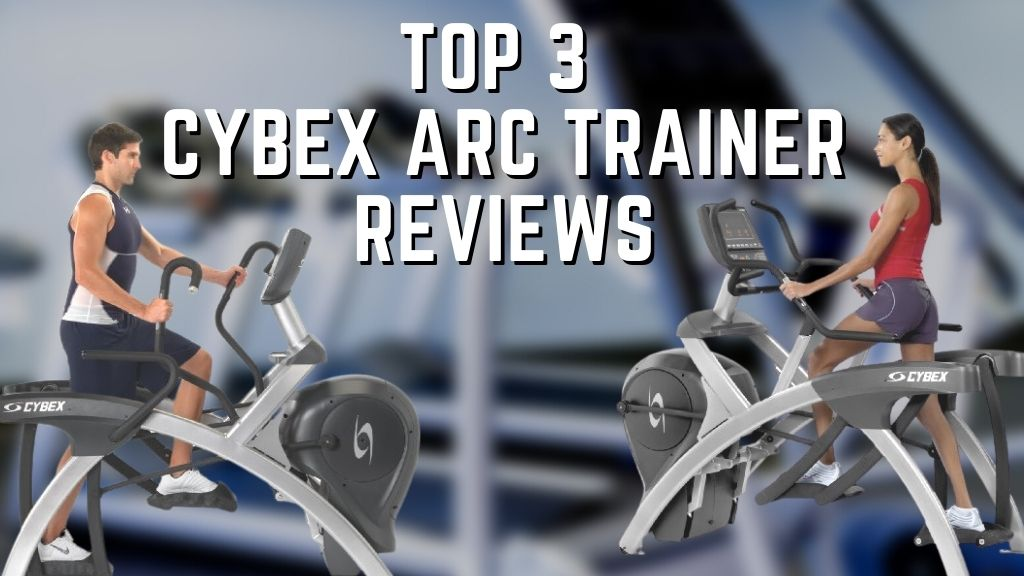 Top 3 Cybex Arc Trainer Reviews